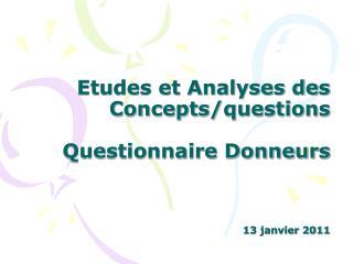 Etudes et Analyses des Concepts/questions  Questionnaire Donneurs 13 janvier 2011