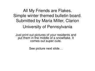 All My Friends are Flakes.   Simple winter themed bulletin board.  Submitted by Maria Miller, Clarion University of Penn
