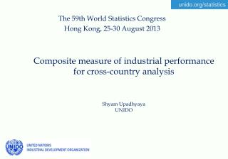 Composite measure of industrial performance for cross-country analysis Shyam Upadhyaya UNIDO