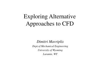 Exploring Alternative Approaches to CFD