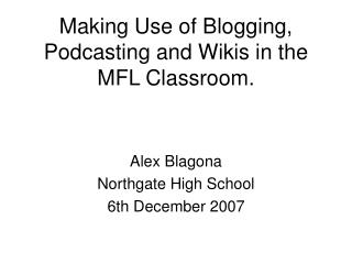 Making Use of Blogging, Podcasting and Wikis in the MFL Classroom.