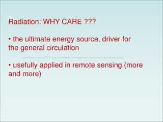 Radiation: WHY CARE ???  the ultimate energy source, driver for the general circulation