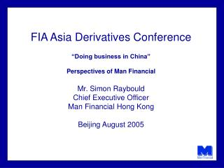 "FIA Asia Derivatives Conference ""Doing business in China"" Perspectives of Man Financial"