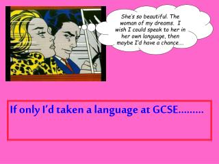 If only I'd taken a language at GCSE………