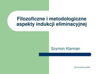 Filozoficzne i metodologiczne aspekty indukcji eliminacyjnej