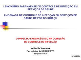 O PAPEL DO FARMACÊUTICO NA COMISSÃO DE CONTROLE DE INFECÇÃO  Izelândia Veroneze