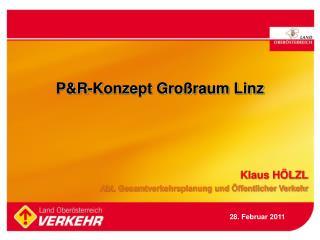 P&R-Konzept Großraum Linz Klaus HÖLZL Abt. Gesamtverkehrsplanung und Öffentlicher Verkehr