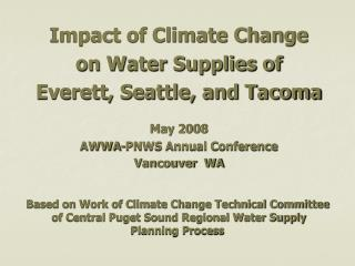 Impact of Climate Change on Water Supplies of Everett, Seattle, and Tacoma May 2008