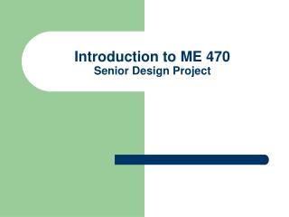 Introduction to ME 470 Senior Design Project
