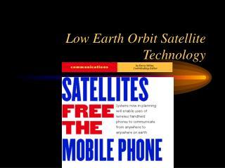 Low Earth Orbit Satellite Technology