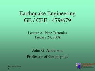 Earthquake Engineering GE / CEE - 479/679 Lecture 2.  Plate Tectonics January 24, 2008
