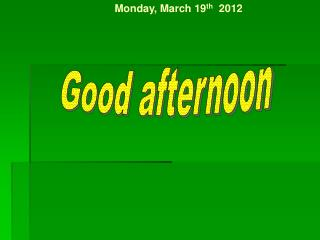 Monday, March 19 th   2012