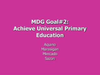 MDG Goal#2: Achieve Universal Primary Education