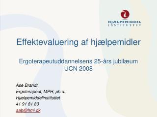 Effektevaluering af hjælpemidler Ergoterapeutuddannelsens 25-års jubilæum UCN 2008