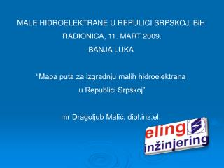 MALE HIDROELEKTRANE U REPULICI SRPSKOJ , BiH  RADIONICA, 11. MART 2009. BANJA LUKA