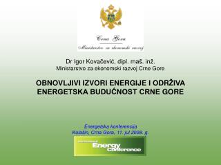 Dr Igor Kova čević, dipl. maš. inž. Ministar s tvo za ekonomski razvoj Crne Gore