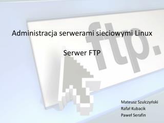 Administracja serwerami sieciowymi Linux Serwer FTP