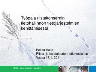 Pekka Helle Riista- ja kalatalouden tutkimuslaitos Vaasa 17.1. 2011