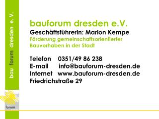 bauforum dresden e.V. Geschäftsführerin: Marion Kempe Förderung gemeinschaftsorientierter