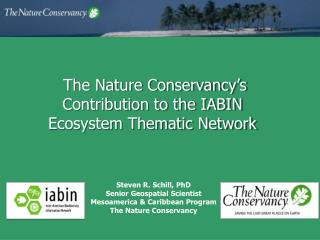 The Nature Conservancy's Contribution to the IABIN Ecosystem Thematic Network