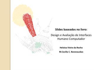 Slides baseados no livro: Design e Avalia��o de Interfaces Humano Computador