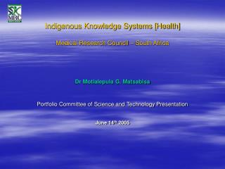 Indigenous Knowledge Systems [Health]  Medical Research Council – South Africa