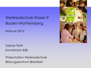 Werkrealschule Klasse 9 Baden-Württemberg Februar 2012 Sabine Peth  Konrektorin BZB