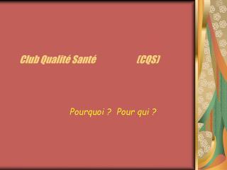 Club Qualité Santé                       (CQS)