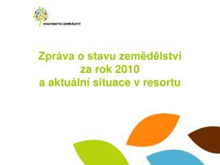 Zpráva o stavu zemědělství  za rok 2010  a aktuální situace v resortu