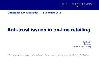 Anti-trust issues in on-line retailing Ed Smith  Director  Office of Fair Trading
