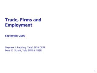 Trade, Firms and  Employment     September 2009    Stephen J. Redding, Yale
