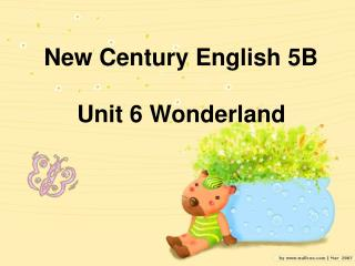 New Century English 5B      Unit 6 Wonderland