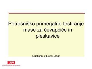 Potrošniško primerjalno testiranje mase za čevapčiče in pleskavice Ljubljana, 24. april 2009