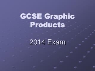 GCSE Graphic Products 2014 Exam