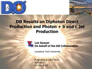 Lee Sawyer On behalf of the DØ Collaboration  Louisiana Tech University Presented at LHCP 2013