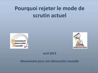 Pourquoi rejeter le mode de scrutin actuel avril 2013 Mouvement pour une démocratie nouvelle