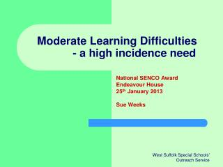 Moderate Learning Difficulties 	    - a high incidence need