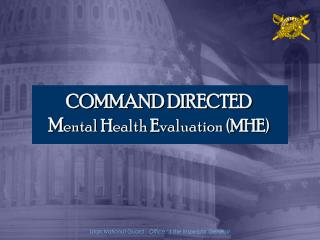 COMMAND DIRECTED M ental  H ealth  E valuation ( MHE )