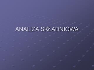 ANALIZA SK?ADNIOWA