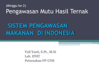 ( Minggu  ke-2) Pengawasan Mutu Hasil Ternak SISTEM  PENGAWASAN MAKANAN  DI INDONESIA