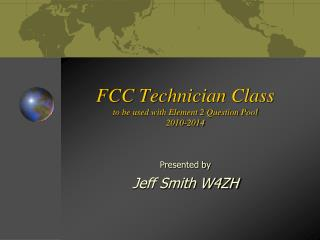 FCC Technician Class to be used with Element 2 Question Pool 2010-2014