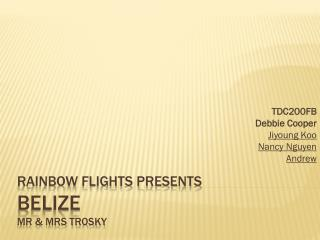 Rainbow Flights Presents Belize MR & Mrs Trosky