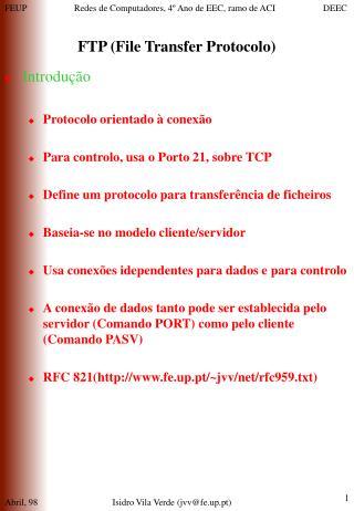 Introdução Protocolo orientado à conexão Para controlo, usa o Porto 21, sobre TCP