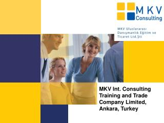 MKV Int. Consulting Training and Trade Company Limited, Ankara, T urkey
