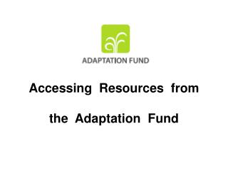Accessing  Resources  from the  Adaptation  Fund