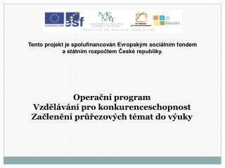 Operační program  Vzdělávání pro konkurenceschopnost Začlenění průřezových témat do výuky