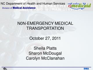 N0N-EMERGENCY MEDICAL TRANSPORTATION October 27, 2011 Sheila Platts Sharon McDougal