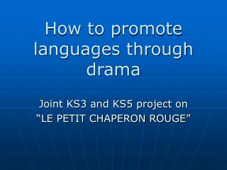 How to promote languages through  drama