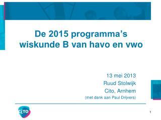 De 2015 programma�s wiskunde B van havo en vwo