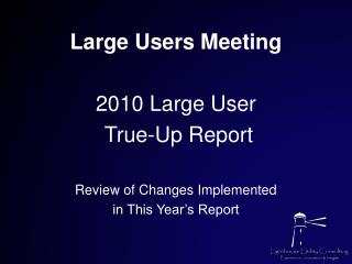 Large Users Meeting 2010 Large User  True-Up Report Review of Changes Implemented